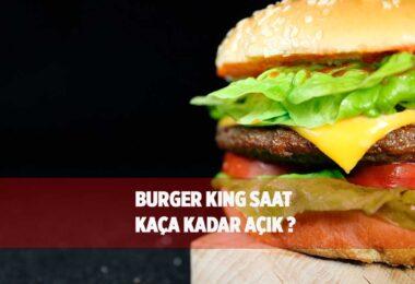 BurgerKıng Saat Kaçta Açılıyor