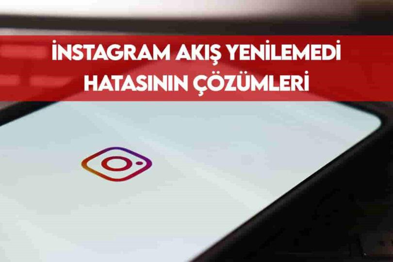 Instagram Neden Sürekli Akış Yenilenemedi Diyor?